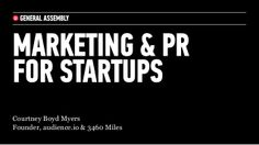 Marketing + PR for Startups April 2014 by Courtney Myers via slideshare