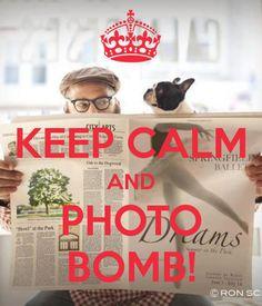 KEEP CALM AND PHOTO BOMB!