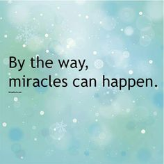 Miracles can happen.