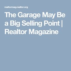The Garage May Be a Big Selling Point   Realtor Magazine