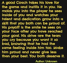 Beautiful quote about coaching--hopefully all participants, coaches and players, can live by this philosophy