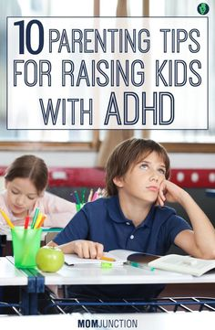 10 Parenting Tips For Raising Kids With ADHD: This is especially difficult in the case of children who can't sit still, are always inattentive and can't follow instructions despite unprecedented explanations.