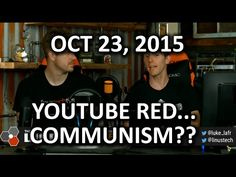 The WAN Show - YouTube Red.. Communism?? - October 23, 2015 - http://eleccafe.com/2015/10/24/the-wan-show-youtube-red-communism-october-23-2015/
