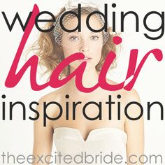 wedding hair inspiration - great ideas for hairstyles!
