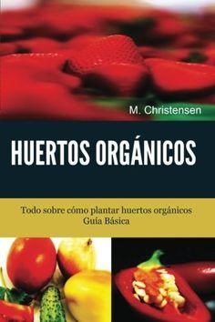 Huertos Orgánicos. Guía Básica.: Todo sobre cómo plantar huertos orgánicos. (Spanish Edition) by M Christensen http://www.amazon.com/dp/1490333347/ref=cm_sw_r_pi_dp_au1Oub1GQ1413