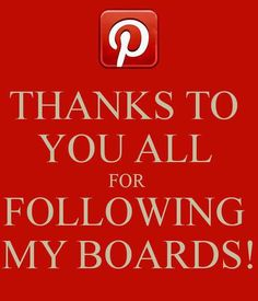 Thanks for taking the time to follow my boards. I really appreciate it.