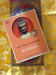 """Finished a nice little book called """"Coffee with the Buddha"""" (Auf einen Kaffee mit Buddha) by Joan Duncan Oliver. Must admit that the title made me curious. And in fact it is a really good book, explaining basic principles and philosophy of Buddhism in a very appealing, understandable and modern style. Also like the way it is written, like having a conversation with Buddha while enjoying a cup of coffee together. Nice reading..."""