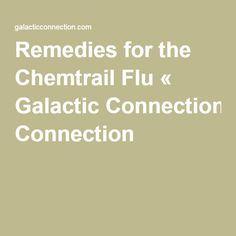 Remedies for the Chemtrail Flu « Galactic Connection