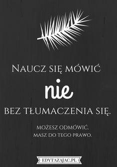 Asertywność, odmawianie, psychologia, zmiana, wyznaczanie granic w relacjach Motto, Positive Thoughts, Motivation Inspiration, Cool Words, Inspire Me, Texts, Life Quotes, Inspirational Quotes, Positivity