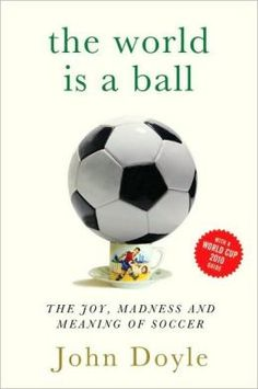 The Beautiful Game: Travels in Search of Soccer's Big Wars and Small Peace by John Doyle