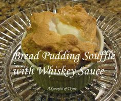 meringue, and sauce.   All three sound good to me!!    Bread Pudding Soufflé with Whiskey Sauce
