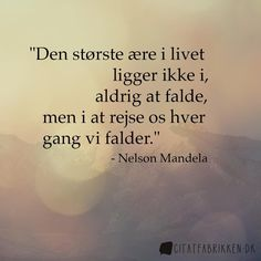 The greatest glory in living lies not in never falling but in rising every time we fall - Nelson Mandela Mom Quotes, Words Quotes, Wise Words, Best Quotes, Funny Quotes, Life Quotes, Sayings, Positiv Quotes, Motivational Quotes
