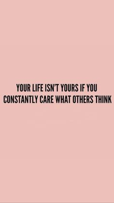 Your Life isnt yours if you constantly care what others Think Quote Zitat Zitate Leben Leben Lieben Motivacional Quotes, Cute Quotes, Words Quotes, Best Quotes, Sayings, Images Of Quotes, No Fear Quotes, Bible Quotes, You Matter Quotes