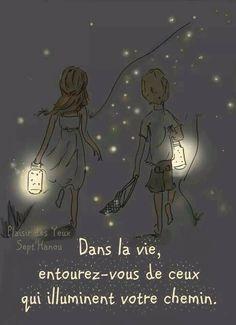 Dans la vie, entourez-vous de ceux qui illuminent votre chemin. #citation #citationdujour #proverbe #quote #frenchquote #pensées #phrases #amour