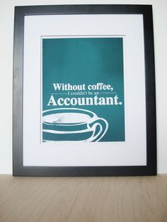 Without coffee I couldn't be an accountant