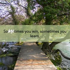 SoME times you win, sometimes you learn! ~ Quotes ~Feel Good ~ ME Day