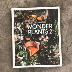 Wonder Plants Your Urban Jungle Interior by Irene Schampaert & Judith Baehner: Plants play a pivotal role in interior design. This book explores various plants of different sizes and colors, as well as practical tips for maintaining them. Interior Design Books, Grand Lake, Book Stationery, Pop Bottles, Coffee Table Books, Colour Images, Northern California, The Book, Bookends