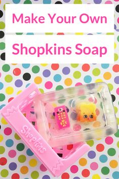 Make Your Own Shopkins Soap!