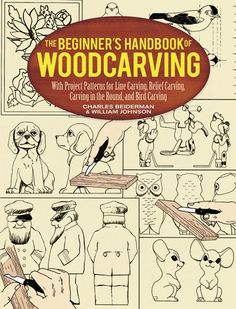 The Beginner's Handbook of Woodcarving: With #Project Patterns for Line Carving, Relief Carving, Carving in the Round, and Bird Carving/Charles Beiderman, William Johnston