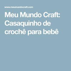 Meu Mundo Craft: Casaquinho de crochê para bebê