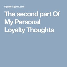 The second part Of My Personal Loyalty Thoughts