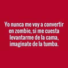 Nunca me voy a convertir en zombie.