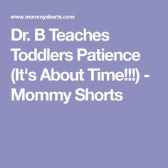 Dr. B Teaches Toddlers Patience (It's About Time!!!) - Mommy Shorts