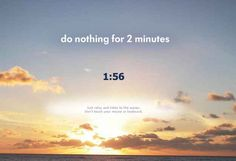 Do Nothing for 2 Minutes: