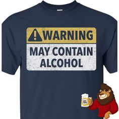 May Contain Alcohol T-Shirt Beer Shirts, Cool Shirts, Protein Powder Brands, Beer Humor, Getting Drunk, Beer Lovers, Shirt Ideas, Carne, Funny Tshirts