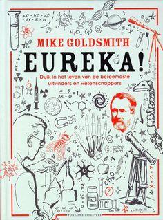 Eureka!: duik in het leven van de beroemdste uitvinders van Mike Goldsmith is een startboek voor iedereen die meer wil weten over de geweldigste prestaties van de mens.