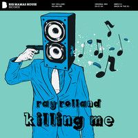 Ray Rolland - Killing Me by Big Mamas House Records on SoundCloud