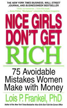 Nice Girls Don't Get Rich - 75 Avoidable Mistakes Women Make with Money by Lois P. Frankel. Get this eBook on #Kobo: http://www.kobobooks.com/ebook/Nice-Girls-Dont-Get-Rich/book-ISsaeci6u0mAdLgQ_GOAgg/page1.html