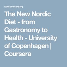 The New Nordic Diet - from Gastronomy to Health  - University of Copenhagen | Coursera