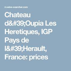 Chateau d'Oupia Les Heretiques, IGP Pays de l'Herault, France: prices