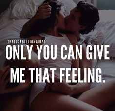 Only you have ever made me feel this way...