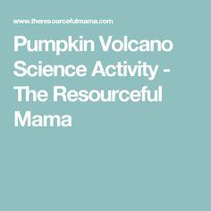Pumpkin Volcano Science Activity - The Resourceful Mama