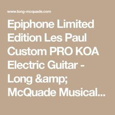 Epiphone Limited Edition Les Paul Custom PRO KOA Electric Guitar - Long & McQuade Musical Instruments