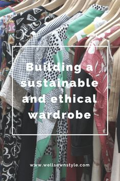 How to build a sustainable and ethical wardrobe (including plus-sizes!) – Well Sewn Style