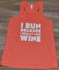 I Run Because I Really Like Wine Shirt - Running Shirt Funny - Running Tank Top Womens