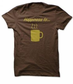 Happiness is...Coffee. NOT SOLD IN STORES Other styles and colors are available in the options. Choose your style and color below **30 Day 100% Satisfaction GUARANTEED **100% Safe & Secure Checkout **VERY High Quality Tees & Hoodies IMPORTANT :Buy 2 or more and get discounted shipping.