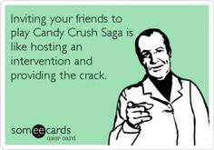 Inviting your friends to play Candy Crush Saga is like hosting an intervention and providing the crack. Candy Crush Saga: It's a Cult