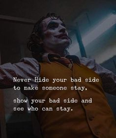 Never hide your bad side to make someone stay, show your bad side and see who can stay Reality Quotes, Mood Quotes, Attitude Quotes, Best Joker Quotes, Badass Quotes, Joker Qoutes, Robert Kiyosaki, Wisdom Quotes, True Quotes