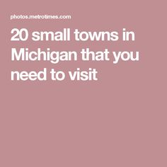 20 small towns in Michigan that you need to visit