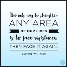 """The only way to strengthen any area of our lives is to face resistance. Then face it again."" Glynnis Whitwer // Overcoming procrastination is possible. For insight on how to get more done, CLICK here."