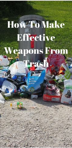 How To Make Highly Effective Weapons Out Of Trash. http://www.thegoodsurvivalist.com/heres-how-to-make-highly-effective-weapons-out-of-trash-sometimes-you-just-have-to-use-what-youve-got/