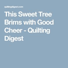 This Sweet Tree Brims with Good Cheer - Quilting Digest