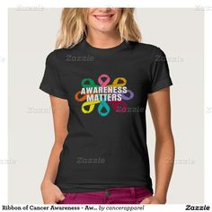 Ribbon of Cancer Awareness - Awareness Matters T Shirt by cancerapparelgifts.com #cancerawareness