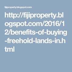 http://fijiproperty.blogspot.com/2016/12/benefits-of-buying-freehold-lands-in.html
