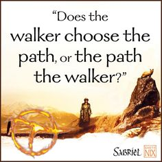 """Does the walker choose the path, or the path the walker?"" - Sabriel, Garth Nix #sabrielsarmy"
