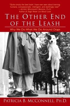 "Can't wait to read! Focuses on our behavior with dogs.   • How dogs and humans share personality types–and why most dogs want to live with benevolent leaders rather than ""alphawannabees!""  The Other End of the Leash: Why We Do What We Do Around Dogs"